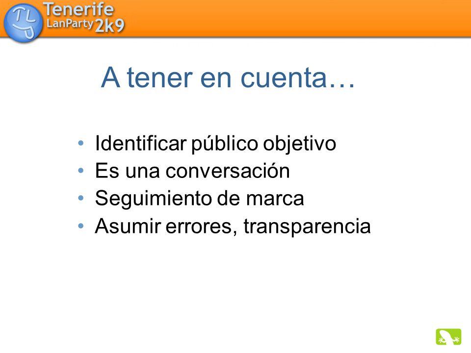 Identificar público objetivo Es una conversación Seguimiento de marca Asumir errores, transparencia A tener en cuenta…