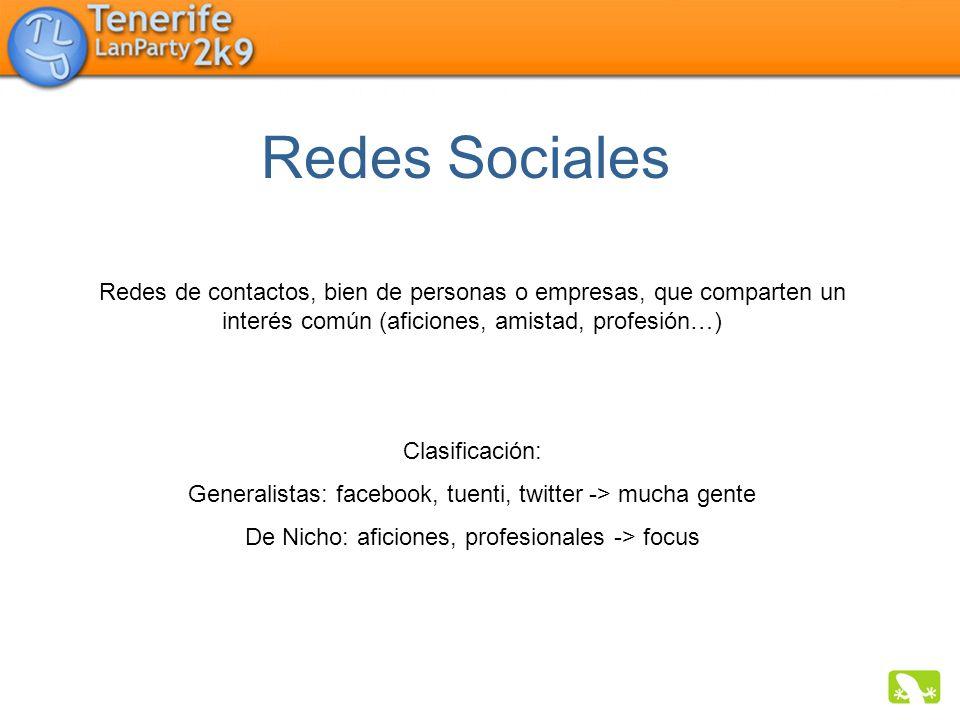 Redes de contactos, bien de personas o empresas, que comparten un interés común (aficiones, amistad, profesión…) Clasificación: Generalistas: facebook
