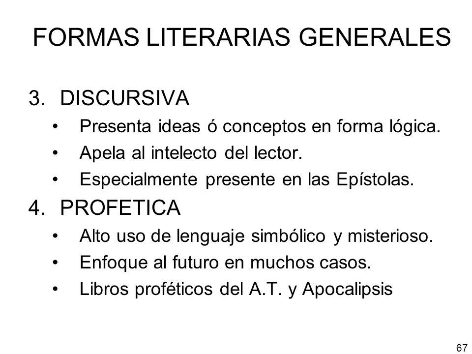 FORMAS LITERARIAS GENERALES 3.DISCURSIVA Presenta ideas ó conceptos en forma lógica. Apela al intelecto del lector. Especialmente presente en las Epís
