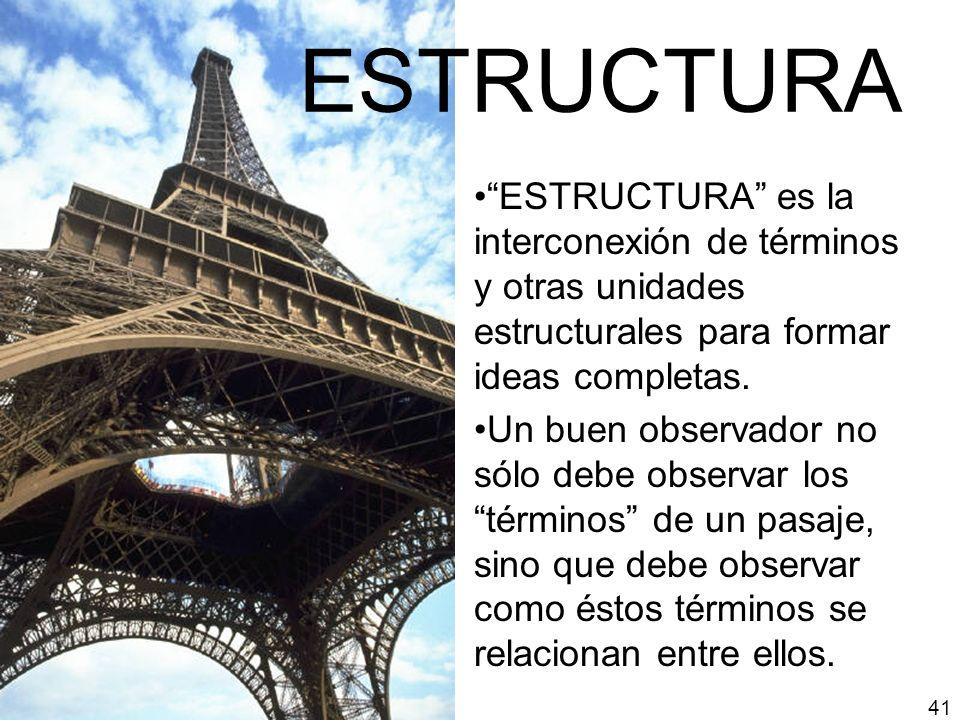 ESTRUCTURA ESTRUCTURA es la interconexión de términos y otras unidades estructurales para formar ideas completas. Un buen observador no sólo debe obse