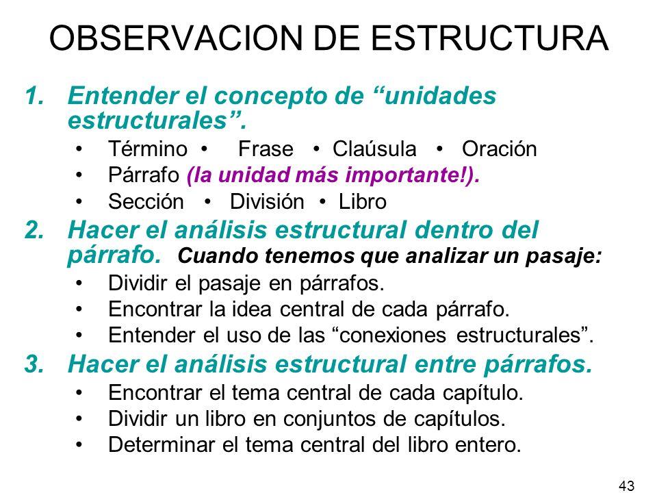 OBSERVACION DE ESTRUCTURA 1.Entender el concepto de unidades estructurales. Término Frase Claúsula Oración Párrafo (la unidad más importante!). Secció