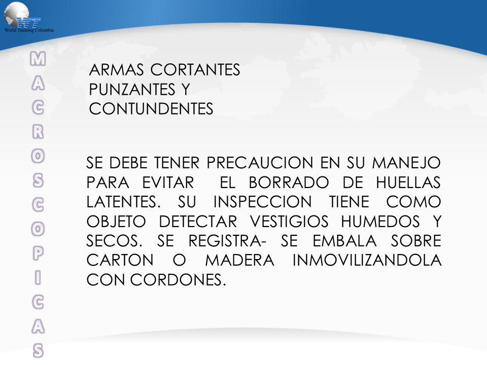 ARMAS CORTANTES PUNZANTES Y CONTUNDENTES SE DEBE TENER PRECAUCION EN SU MANEJO PARA EVITAR EL BORRADO DE HUELLAS LATENTES. SU INSPECCION TIENE COMO OB