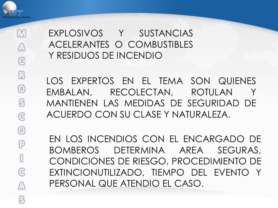 EXPLOSIVOS Y SUSTANCIAS ACELERANTES O COMBUSTIBLES Y RESIDUOS DE INCENDIO LOS EXPERTOS EN EL TEMA SON QUIENES EMBALAN, RECOLECTAN, ROTULAN Y MANTIENEN