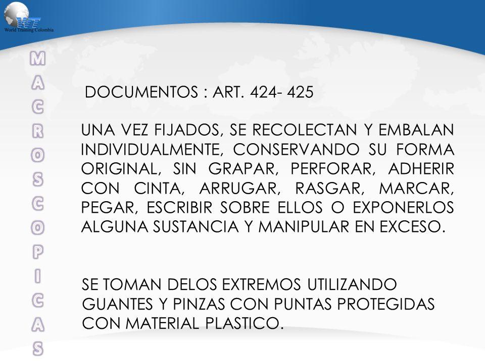DOCUMENTOS : ART. 424- 425 UNA VEZ FIJADOS, SE RECOLECTAN Y EMBALAN INDIVIDUALMENTE, CONSERVANDO SU FORMA ORIGINAL, SIN GRAPAR, PERFORAR, ADHERIR CON
