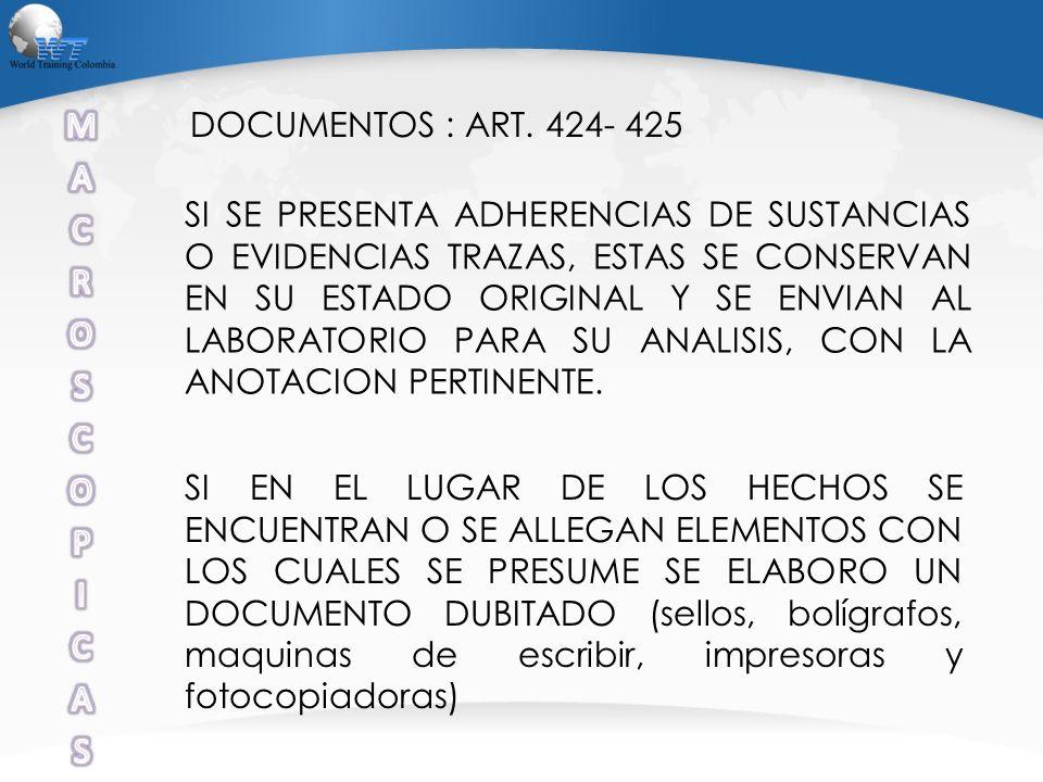 DOCUMENTOS : ART. 424- 425 SI SE PRESENTA ADHERENCIAS DE SUSTANCIAS O EVIDENCIAS TRAZAS, ESTAS SE CONSERVAN EN SU ESTADO ORIGINAL Y SE ENVIAN AL LABOR