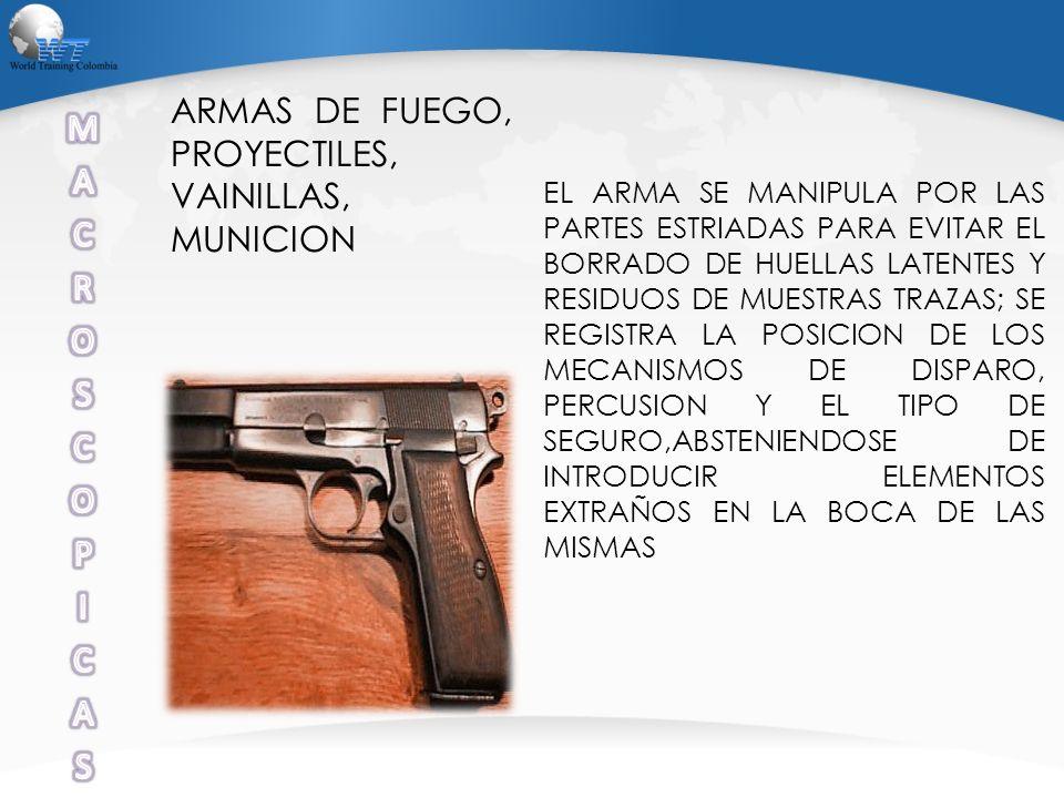 ARMAS DE FUEGO, PROYECTILES, VAINILLAS, MUNICION EL ARMA SE MANIPULA POR LAS PARTES ESTRIADAS PARA EVITAR EL BORRADO DE HUELLAS LATENTES Y RESIDUOS DE