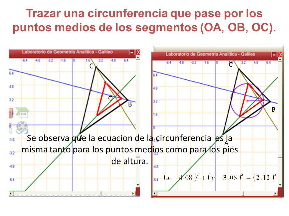 Trazar una circunferencia que pase por los puntos medios de los segmentos (OA, OB, OC). A B C O Se observa que la ecuacion de la circunferencia es la