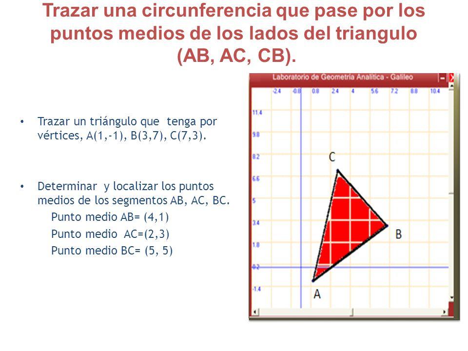 Trazar una circunferencia que pase por los puntos medios de los lados del triangulo (AB, AC, CB). Trazar un triángulo que tenga por vértices, A(1,-1),