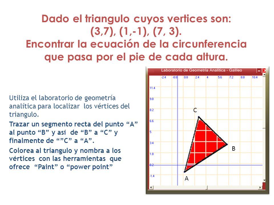 Dado el triangulo cuyos vertices son: (3,7), (1,-1), (7, 3). Encontrar la ecuación de la circunferencia que pasa por el pie de cada altura. Utiliza el