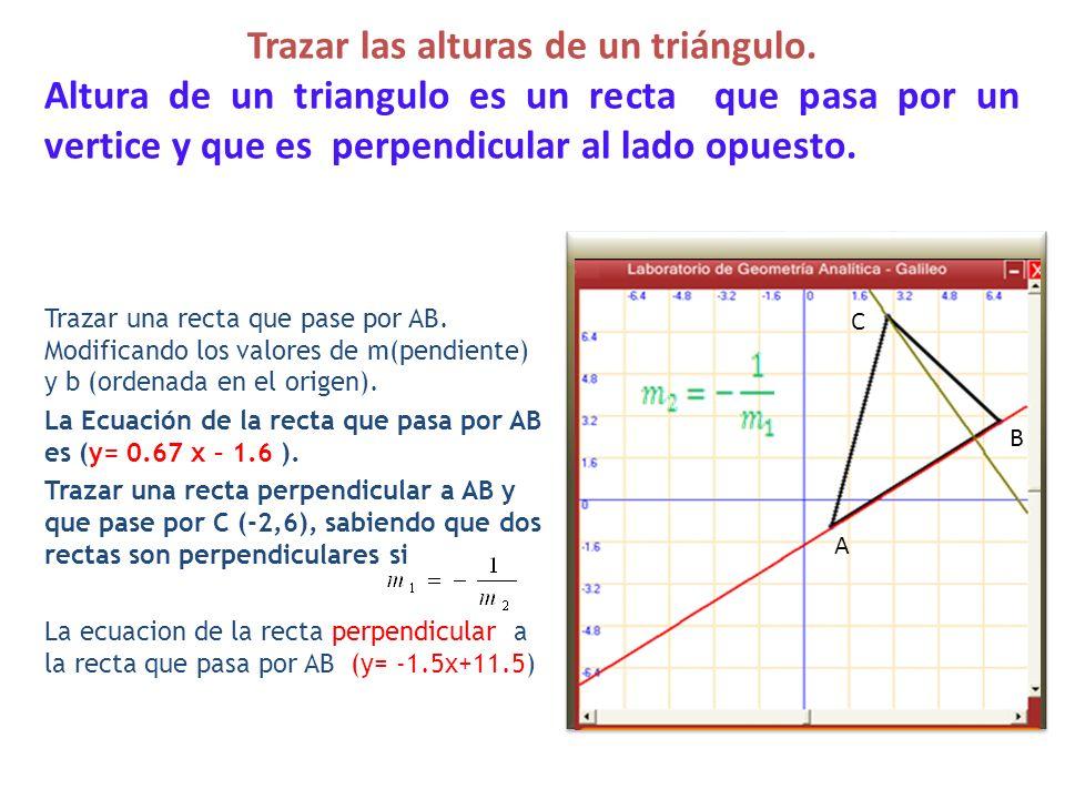 Trazar las alturas de un triángulo. Altura de un triangulo es un recta que pasa por un vertice y que es perpendicular al lado opuesto. Trazar una rect