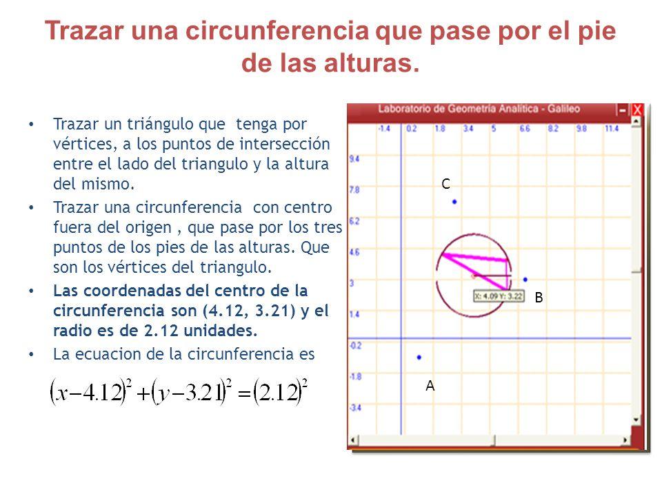 Trazar una circunferencia que pase por el pie de las alturas. Trazar un triángulo que tenga por vértices, a los puntos de intersección entre el lado d