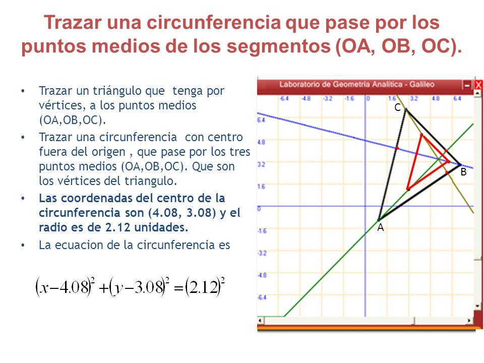 Trazar una circunferencia que pase por los puntos medios de los segmentos (OA, OB, OC). Trazar un triángulo que tenga por vértices, a los puntos medio