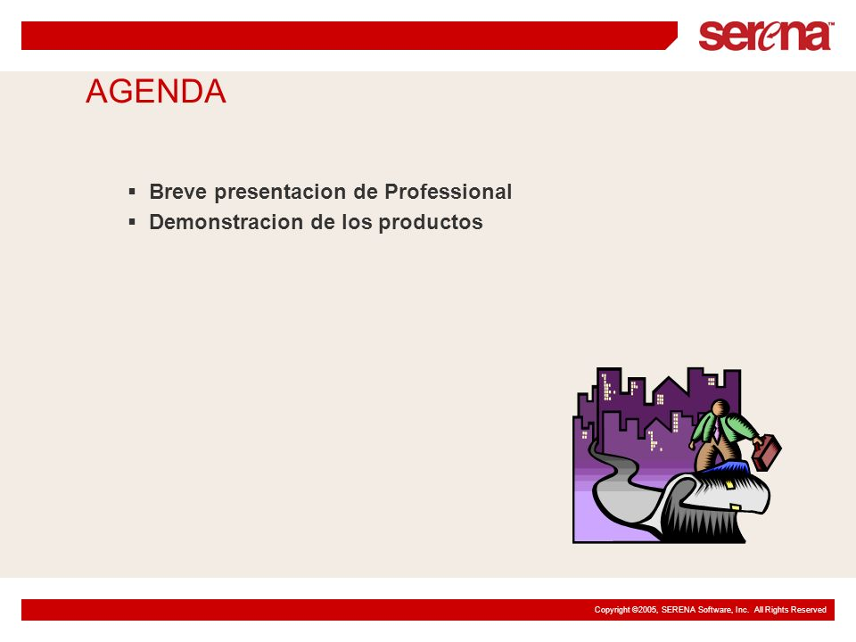 Copyright ©2005, SERENA Software, Inc. All Rights Reserved Breve presentacion de Professional Demonstracion de los productos AGENDA