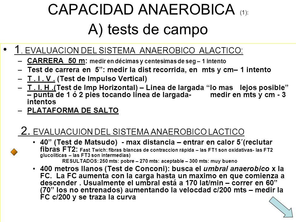CAPACIDAD ANAEROBICA (1): A) tests de campo 1. EVALUACION DEL SISTEMA ANAEROBICO ALACTICO: –CARRERA 50 m: medir en décimas y centesimas de seg – 1 int