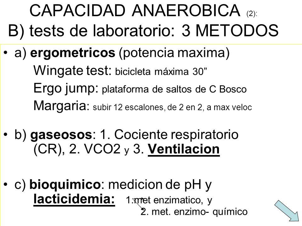 CAPACIDAD ANAEROBICA (2): B) tests de laboratorio: 3 METODOS a) ergometricos (potencia maxima) Wingate test: bicicleta máxima 30 Ergo jump: plataforma