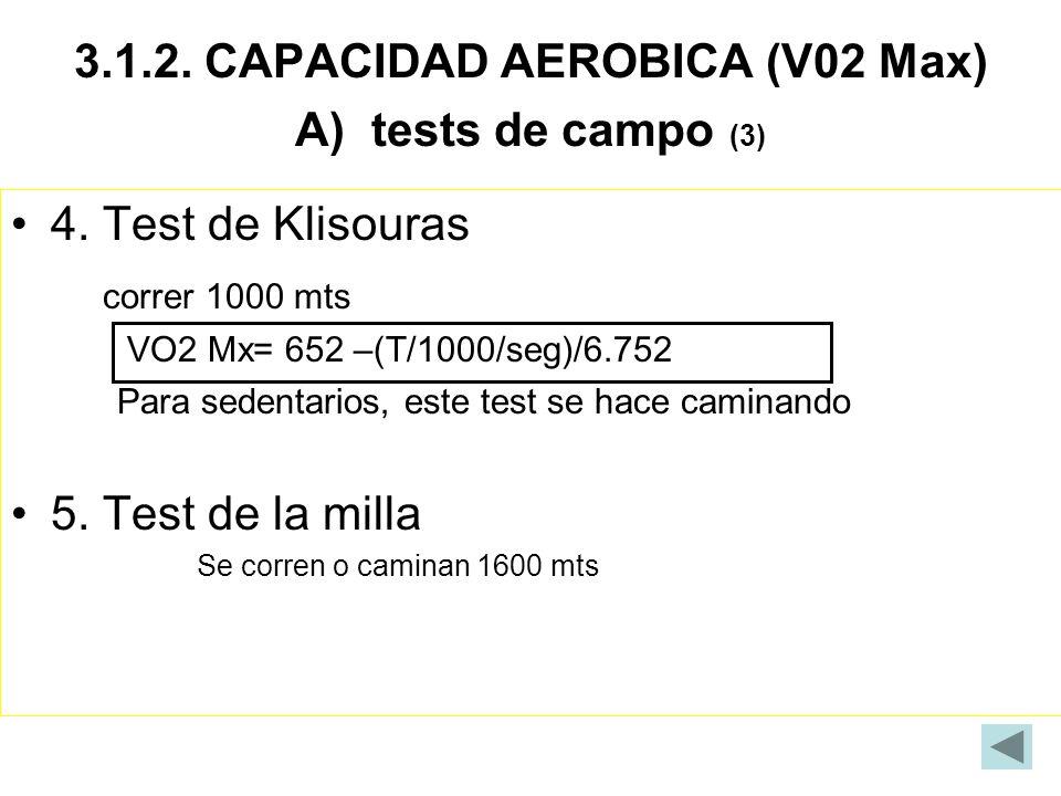 3.1.2. CAPACIDAD AEROBICA (V02 Max) A) tests de campo (3) 4. Test de Klisouras correr 1000 mts VO2 Mx= 652 –(T/1000/seg)/6.752 Para sedentarios, este