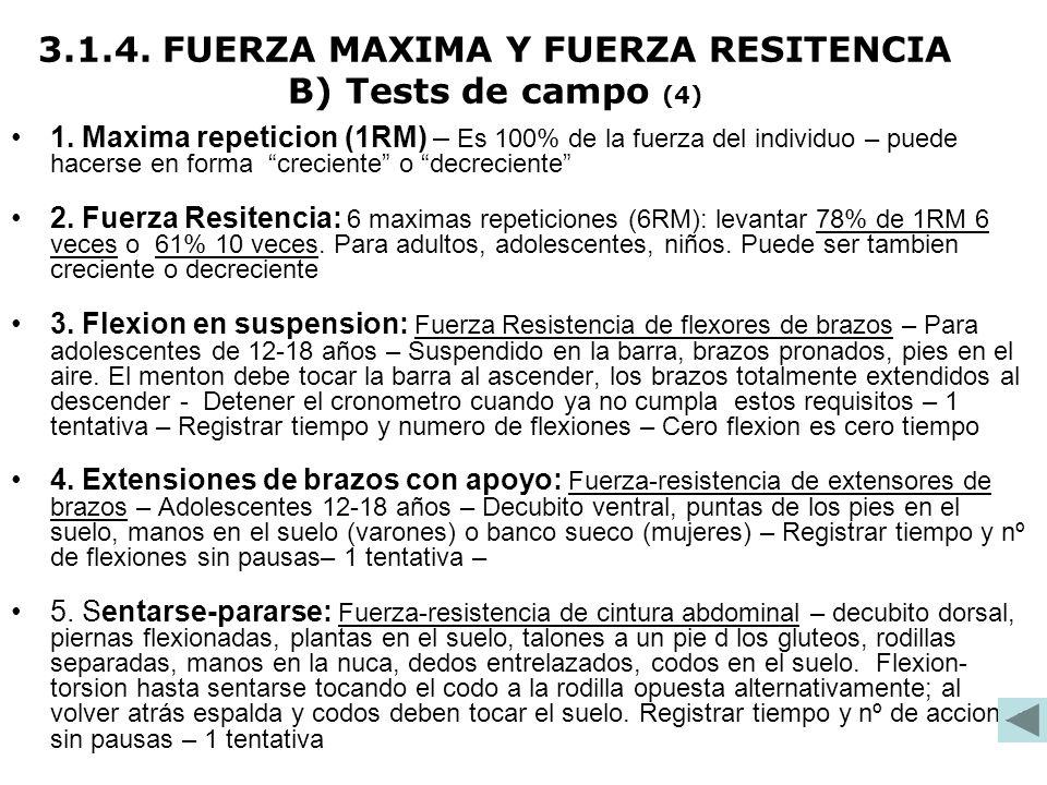 1. Maxima repeticion (1RM) – Es 100% de la fuerza del individuo – puede hacerse en forma creciente o decreciente 2. Fuerza Resitencia: 6 maximas repet