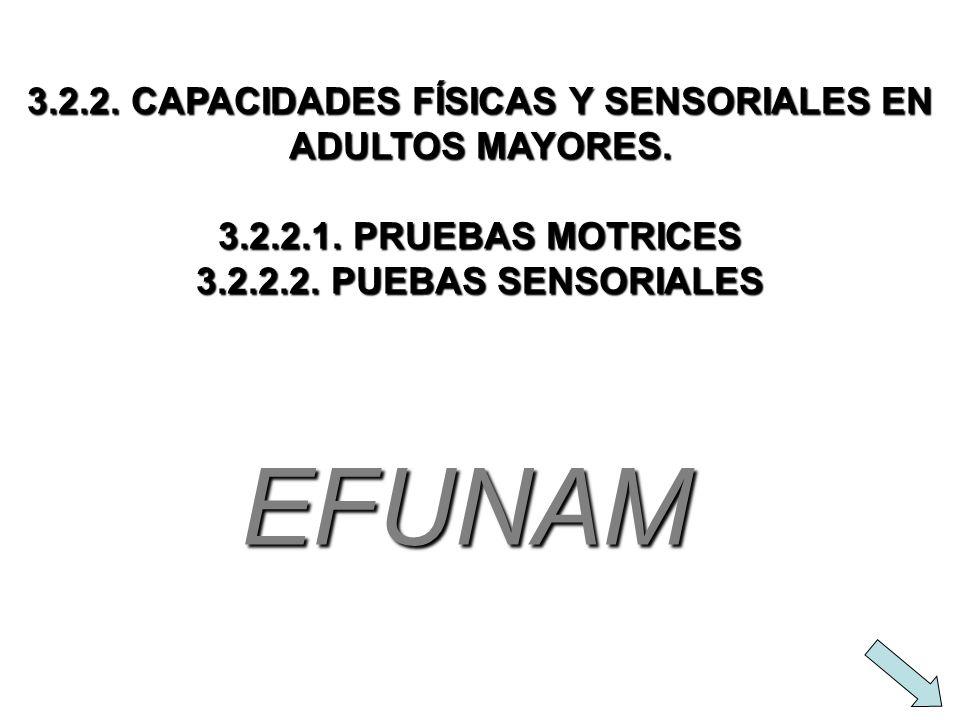 3.2.2. CAPACIDADES FÍSICAS Y SENSORIALES EN ADULTOS MAYORES. 3.2.2.1. PRUEBAS MOTRICES 3.2.2.2. PUEBAS SENSORIALES EFUNAM