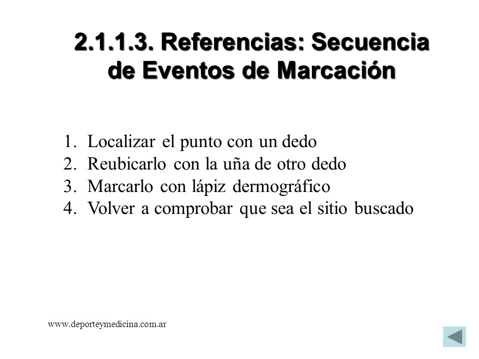 www.deporteymedicina.com.ar 2.1.1.3. Referencias: Secuencia de Eventos de Marcación 1.Localizar el punto con un dedo 2.Reubicarlo con la uña de otro d