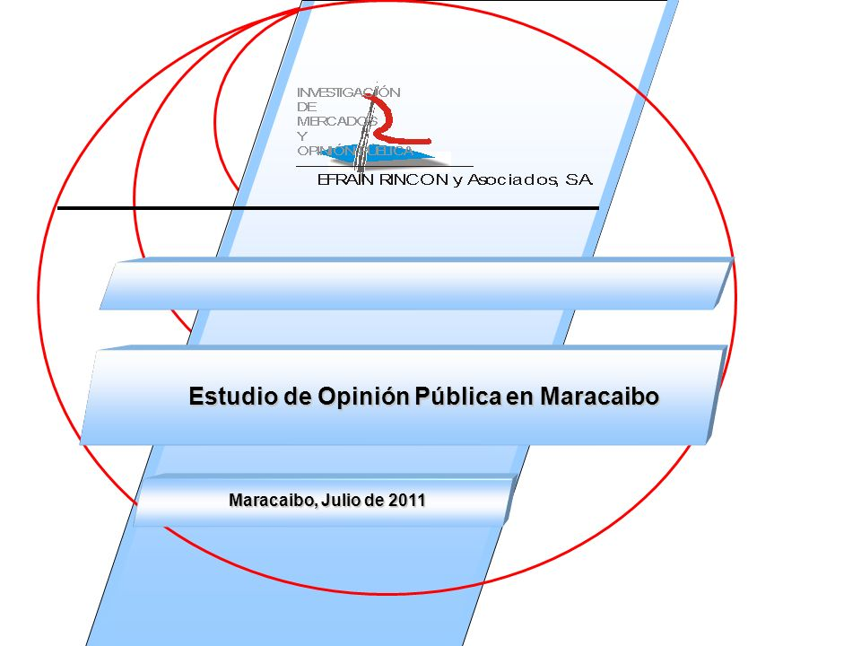 Estudio de Opinión Pública en Maracaibo Maracaibo, Julio de 2011