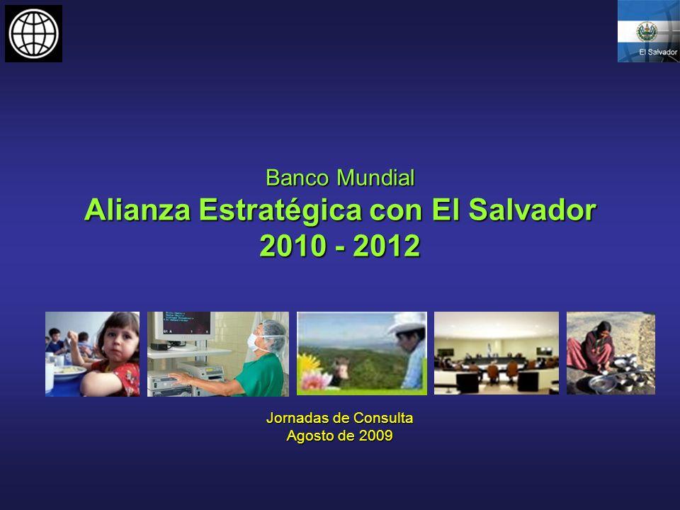 Banco Mundial Alianza Estratégica con El Salvador 2010 - 2012 Jornadas de Consulta Agosto de 2009