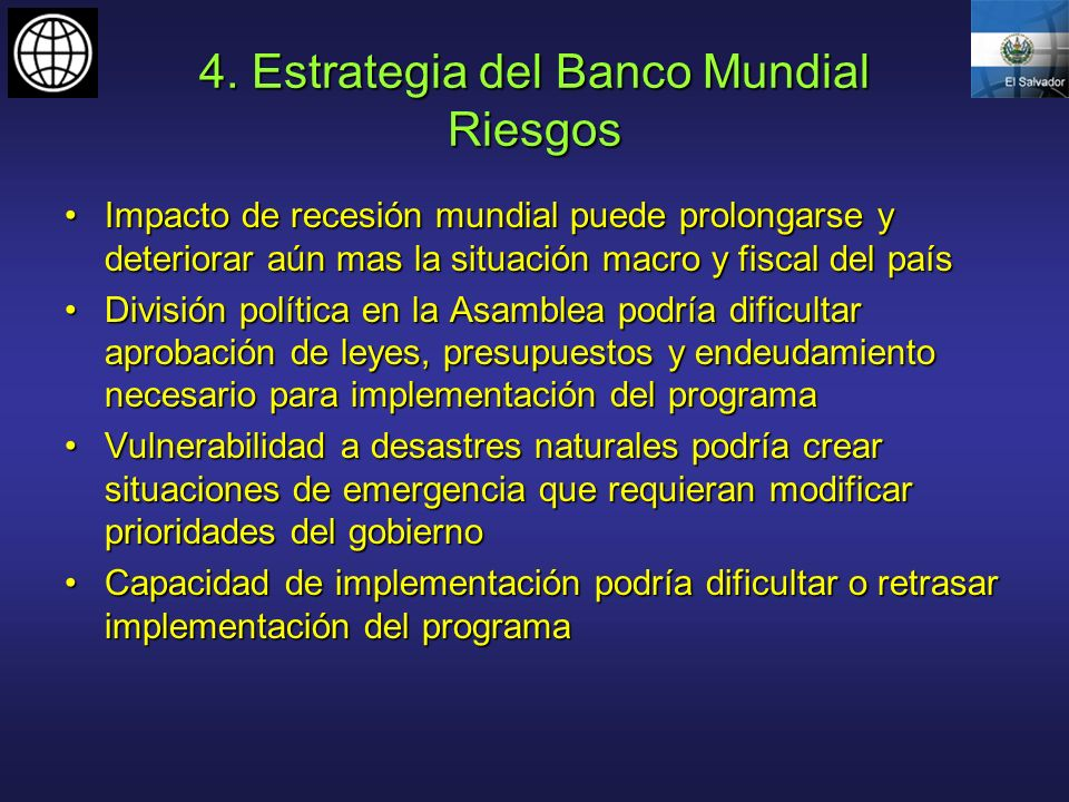 4. Estrategia del Banco Mundial Riesgos Impacto de recesión mundial puede prolongarse y deteriorar aún mas la situación macro y fiscal del paísImpacto