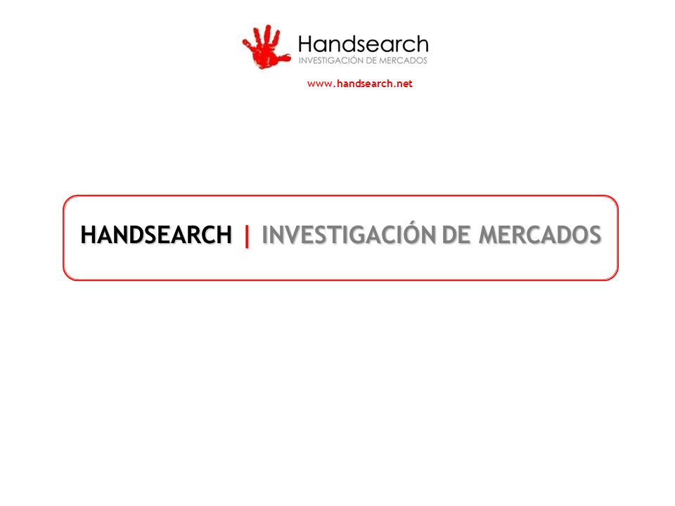 HANDSEARCH | INVESTIGACIÓN DE MERCADOS www.handsearch.net