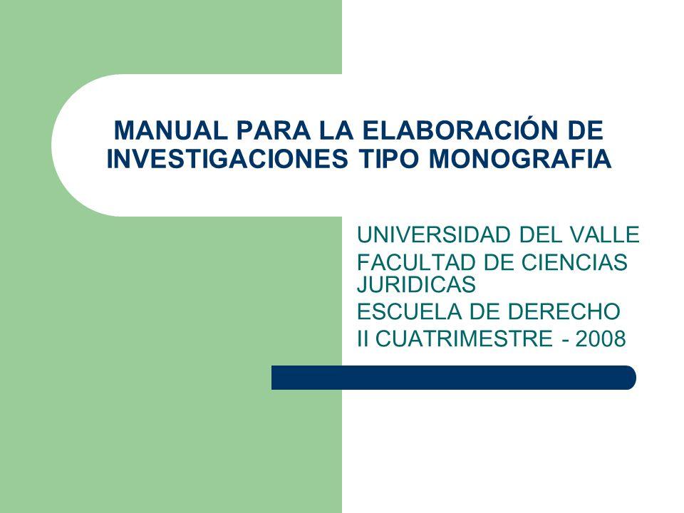 MANUAL PARA LA ELABORACIÓN DE INVESTIGACIONES TIPO MONOGRAFIA UNIVERSIDAD DEL VALLE FACULTAD DE CIENCIAS JURIDICAS ESCUELA DE DERECHO II CUATRIMESTRE