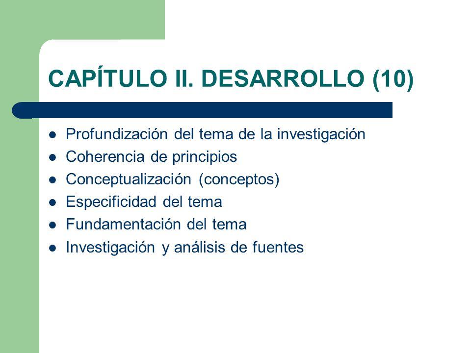 CAPÍTULO II. DESARROLLO (10) Profundización del tema de la investigación Coherencia de principios Conceptualización (conceptos) Especificidad del tema