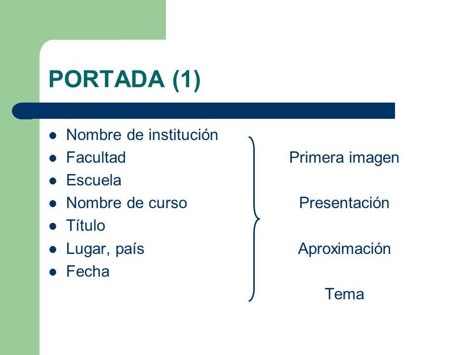 PORTADA (1) Nombre de institución Facultad Escuela Nombre de curso Título Lugar, país Fecha Primera imagen Presentación Aproximación Tema