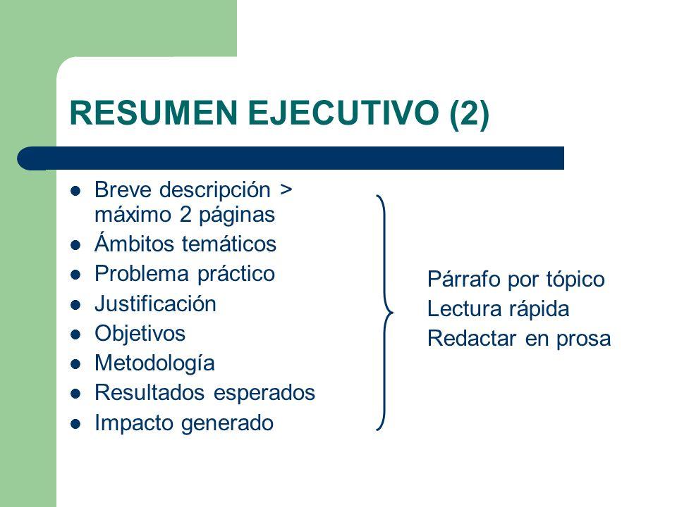 RESUMEN EJECUTIVO (2) Breve descripción > máximo 2 páginas Ámbitos temáticos Problema práctico Justificación Objetivos Metodología Resultados esperado