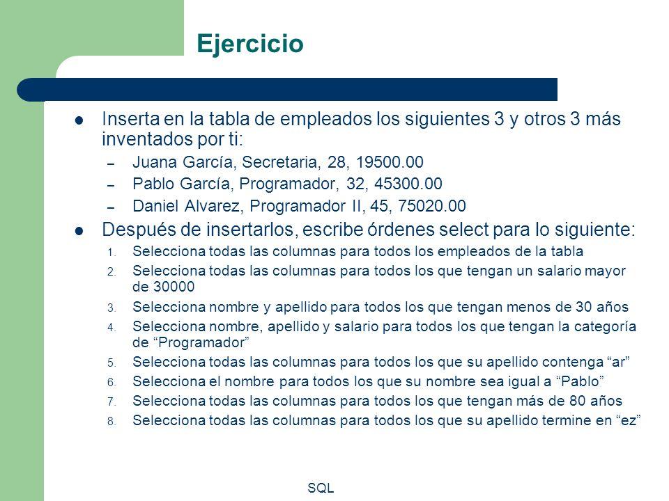 SQL Ejercicio Inserta en la tabla de empleados los siguientes 3 y otros 3 más inventados por ti: – Juana García, Secretaria, 28, 19500.00 – Pablo Garc