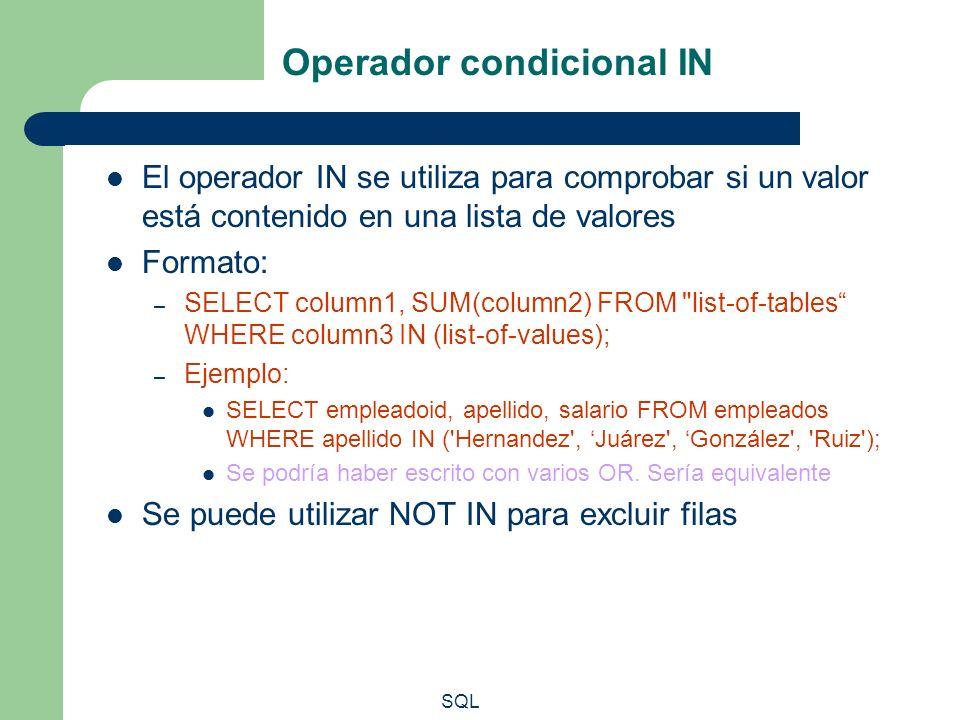 SQL Operador condicional IN El operador IN se utiliza para comprobar si un valor está contenido en una lista de valores Formato: – SELECT column1, SUM
