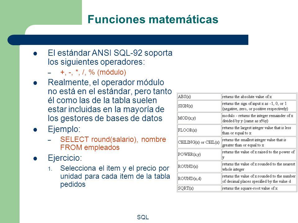 SQL Funciones matemáticas El estándar ANSI SQL-92 soporta los siguientes operadores: – +, -, *, /, % (módulo) Realmente, el operador módulo no está en