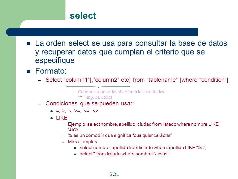 SQL select La orden select se usa para consultar la base de datos y recuperar datos que cumplan el criterio que se especifique Formato: – Select colum
