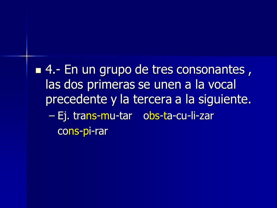4.- En un grupo de tres consonantes, las dos primeras se unen a la vocal precedente y la tercera a la siguiente. 4.- En un grupo de tres consonantes,