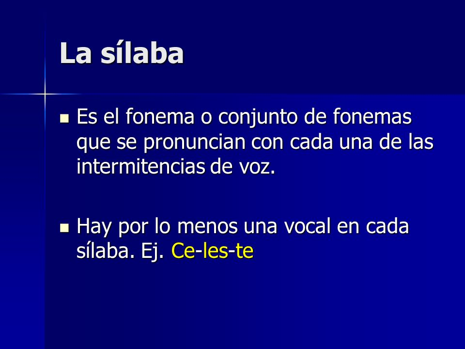 La sílaba Es el fonema o conjunto de fonemas que se pronuncian con cada una de las intermitencias de voz. Es el fonema o conjunto de fonemas que se pr