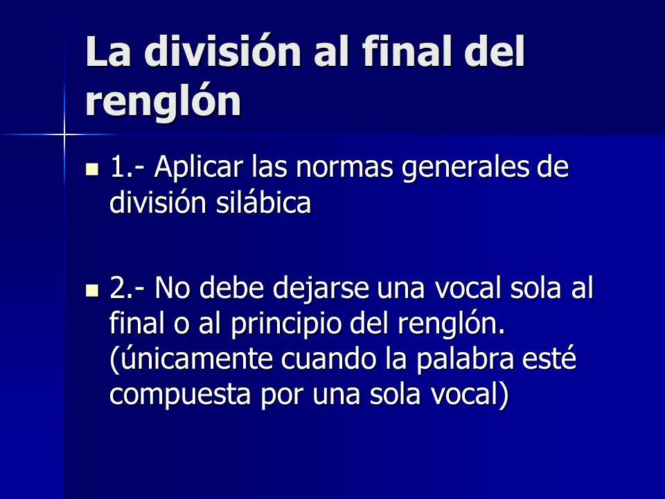 La división al final del renglón 1.- Aplicar las normas generales de división silábica 1.- Aplicar las normas generales de división silábica 2.- No de