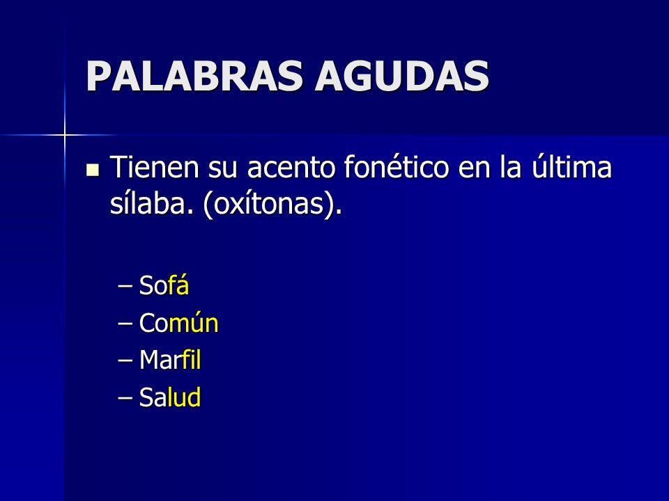 PALABRAS AGUDAS Tienen su acento fonético en la última sílaba. (oxítonas). Tienen su acento fonético en la última sílaba. (oxítonas). –Sofá –Común –Ma