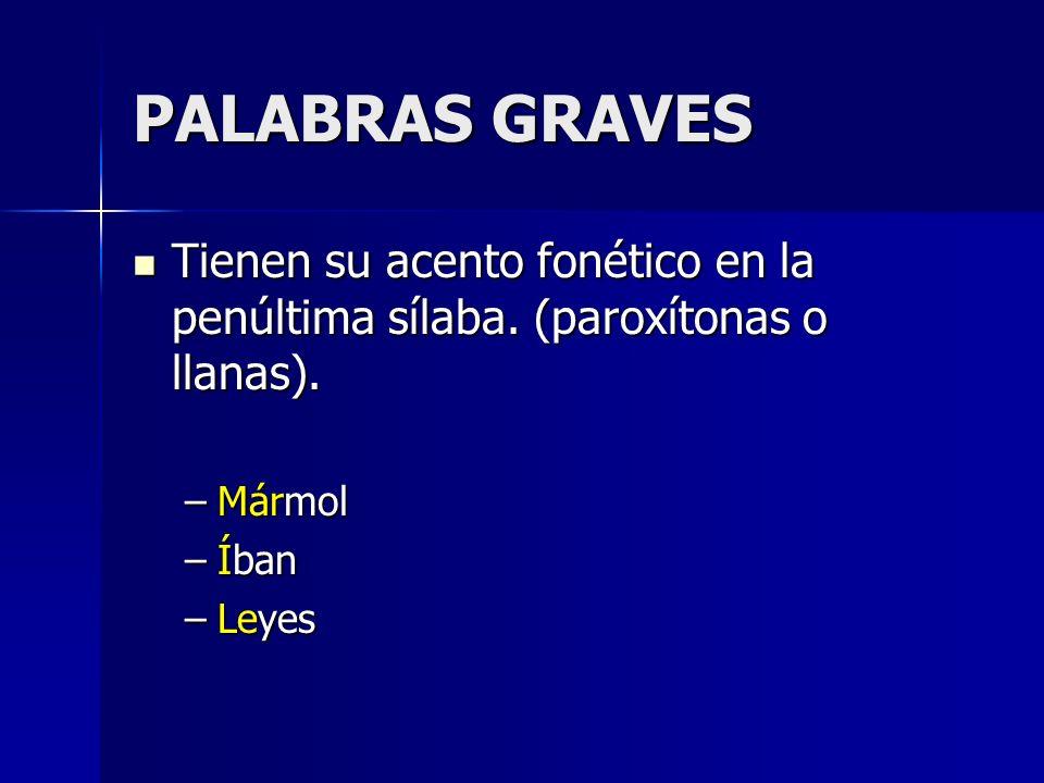 PALABRAS GRAVES Tienen su acento fonético en la penúltima sílaba. (paroxítonas o llanas). Tienen su acento fonético en la penúltima sílaba. (paroxíton