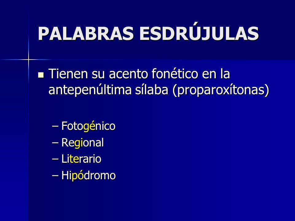 PALABRAS ESDRÚJULAS Tienen su acento fonético en la antepenúltima sílaba (proparoxítonas) Tienen su acento fonético en la antepenúltima sílaba (propar