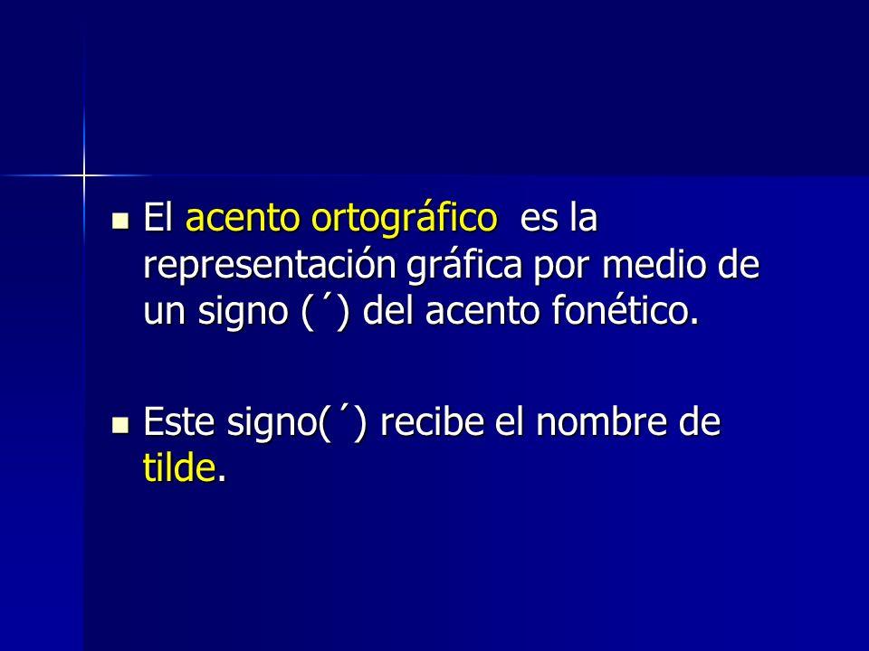El acento ortográfico es la representación gráfica por medio de un signo (´) del acento fonético. El acento ortográfico es la representación gráfica p