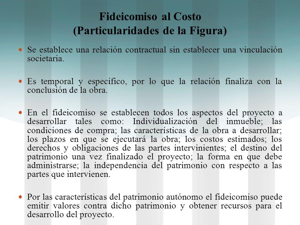 Fideicomiso al Costo (Particularidades de la Figura) Se establece una relación contractual sin establecer una vinculación societaria. Es temporal y es