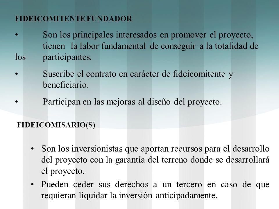 FIDEICOMITENTE FUNDADOR Son los principales interesados en promover el proyecto, tienen la labor fundamental de conseguir a la totalidad de los partic