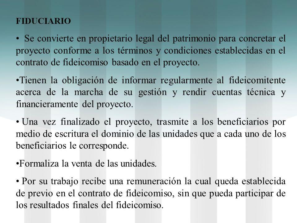 FIDUCIARIO Se convierte en propietario legal del patrimonio para concretar el proyecto conforme a los términos y condiciones establecidas en el contra