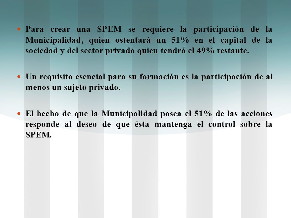 Para crear una SPEM se requiere la participación de la Municipalidad, quien ostentará un 51% en el capital de la sociedad y del sector privado quien t