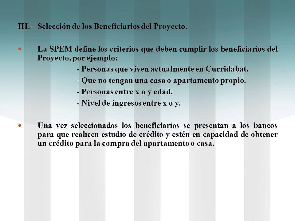 III.-Selección de los Beneficiarios del Proyecto. La SPEM define los criterios que deben cumplir los beneficiarios del Proyecto, por ejemplo: - Person