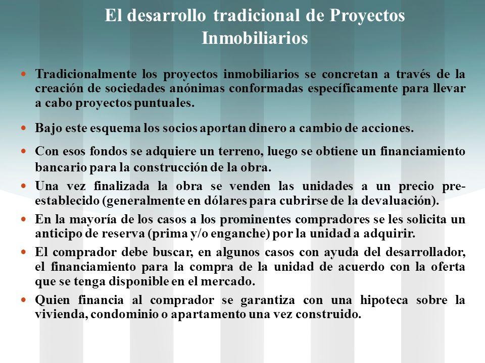 El desarrollo tradicional de Proyectos Inmobiliarios Tradicionalmente los proyectos inmobiliarios se concretan a través de la creación de sociedades a