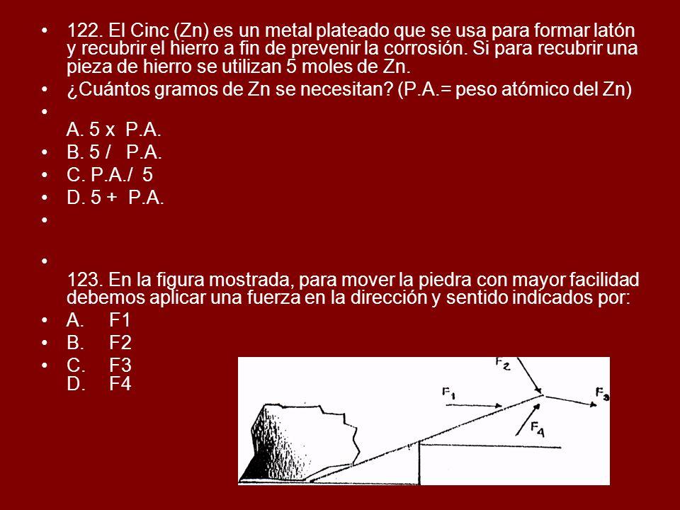 122. El Cinc (Zn) es un metal plateado que se usa para formar latón y recubrir el hierro a fin de prevenir la corrosión. Si para recubrir una pieza de