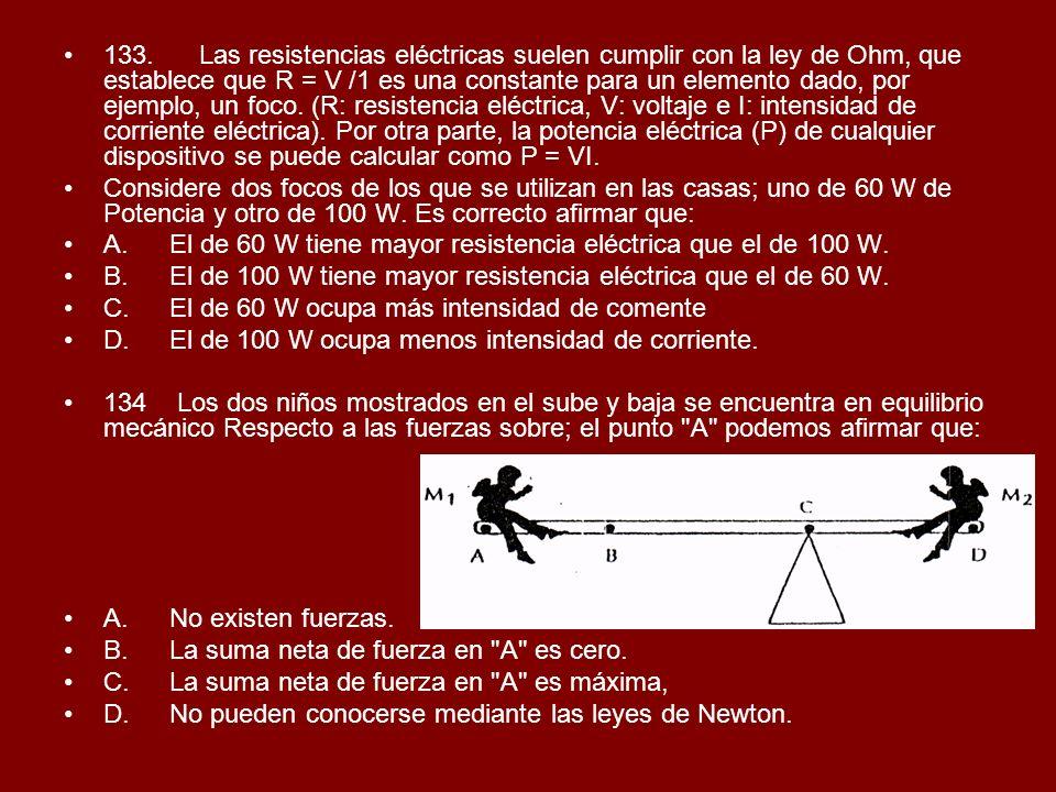 133. Las resistencias eléctricas suelen cumplir con la ley de Ohm, que establece que R = V /1 es una constante para un elemento dado, por ejemplo, un